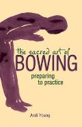 The Sacred Art of Bowing: Preparing to Practice (Preparing to Practice)