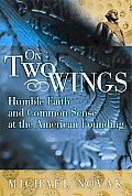 On Two Wings Humble Faith & Common Sense at the American Founding