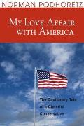 My Love Affair with America: The Cautionary Tale of a Cheerful Conservative Cover