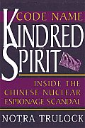 Code Name Kindred Spirit Inside the Chinese Nuclear Espionage Scandal