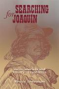 Searching for Joaquin: Myth, Murieta and History in California