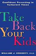 Take Back Your Kids : Confident Parenting in Turbulent Times (00 Edition)