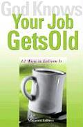 God Knows Your Job Gets Old 12 Ways to Enliven It