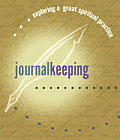 Journal Keeping: Exploring a Great Spiritual Practice (Exploring a Great Spiritual Practice)