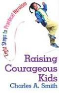 Raising Courageous Kids: Eight Steps to Practical Heroism