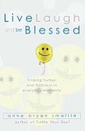 Live, Laugh, and Be Blessed: Finding Humor and Holiness in Everyday Moments