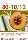 80/10/10 Diet: Balancing Your Health, Your Weight &amp; Your Life, One Luscious Bite at a Time Cover
