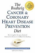 The Budwig Cancer and Coronary Heart Disease Prevention Diet: The Complete Recipes, Updated Research & Protocols for Health & Healing Cover