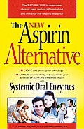 The New Aspirin Alternative: The Natural Way to Overcome Chronic Pain, Reduce Inflammation and Enhance the Healing Response