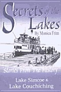 Secrets of the Lakes Stories From the History of Lake Simcoe & Lake Couchiching