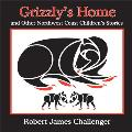 Grizzlys Home & Other Northwest Coast Childrens Stories