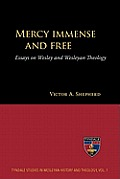 Mercy Immense and Free: Essays on Wesley and Wesleyan Theology