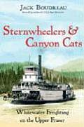 Sternwheelers & Canyon Cats Whitewater Freighting on the Upper Fraser