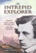 The Intrepid Explorer: James Hector's Explorations in the Canadian Rockies