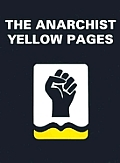 Anarchist Yellow Pages: Your Guide to Anarchists and Troublemakers Around the World