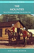 Mounties Tales of Adventure & Danger From the Early Days