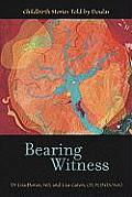 Bearing Witness: Childbirth Stories Told by Doulas Cover