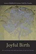 Joyful Birth: More Childbirth Stories Told by Doulas (Fox Women's Books) Cover