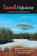 Land/Space: An Anthology Of Prairie Speculative Fiction by Candas Jane Dorsey