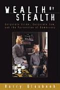 Wealth by Stealth Corporate Law Corporate Crime & the Perversion of Democracy
