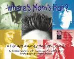 Where's Mom's Hair: A Family's Journey Through Cancer