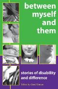 Between Myself and Them: Stories of Disability and Difference