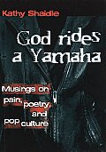 God Rides a Yamaha: Musings on Pain, Poetry and Pop-Culture