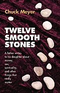 Twelve Smooth Stones A Father Writes to His Daughter about Money Sex Spirituality & Other Things That Really Matter