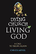 Dying Church, Living God: A Call to Begin Again