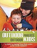 Outdoor Parents, Outdoor Kids: A Guide to Getting Your Kids Active in the Great Outdoors