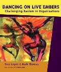Dancing on Live Embers Challenging Racism in Organizations