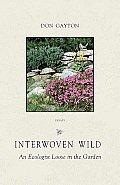 Interwoven Wild: An Ecologist Loose in the Garden