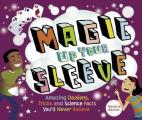 Magic Up Your Sleeve: Amazing Illusions, Tricks, and Science Facts You'll Never Believe Cover
