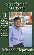 Streetsmart Marketer: Book One: 11 Low-Cost Keys That Unlock the Secrets to Rapid Growth in Your Business