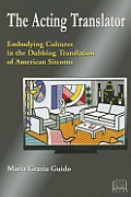 The Acting Translator: Embodying Cultures in the Dubbing Translation of American Sitcoms