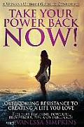 Take Your Power Back Now: How to Overcome Your Resistance to Creating a Life You Love! the Ultimate Confidence Guide for Women