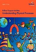 Understanding Physical Processes (Brilliant Support Activities)
