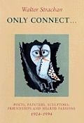 Only Connect...: Poets, Painters, Sculptors: Friendships and Shared Passions 1924-1994