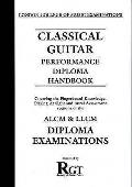 Classical Guitar Performance Diploma Handbook: Covering the Fingerboard Knowledge, Playing At Sight and Aural Assessment Sections of the Almn and LLCM Diploma Examinations