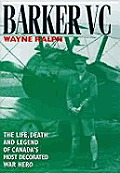 Barker, V. C.: The Life, Death & Legend of Canada's Most Decorated War Hero