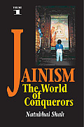 Jainism: The World of Conquerors, Vol. 1