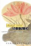 Change Your Mind: A Practical Guide to Buddhist Meditation Cover
