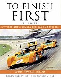 To Finish First My Years Inside Formula One Can Am & Indy 500