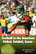 Football in the Americas : Futbol, Futebol, Soccer (07 Edition)
