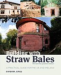 Building with Straw Bales A Practical Guide for the UK & Ireland Revised & Updated Edition