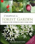 Creating a Forest Garden Working with Nature to Grow Edible Crops