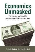 Economics Unmasked From Power & Greed to Compassion & the Common Good