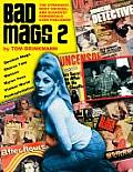 Bad Mags Volume 2 The Strangest Sleaziest & Most Unusual Periodicals Ever Published
