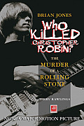 Brian Jones - Who Killed Christopher Robin?: The Truth Behind The Murder Of A Rolling Stone by Terry Rawlings