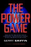 The Power Game: How to Use the Black Art of Corporate and Personal Power to Get the Results You Want